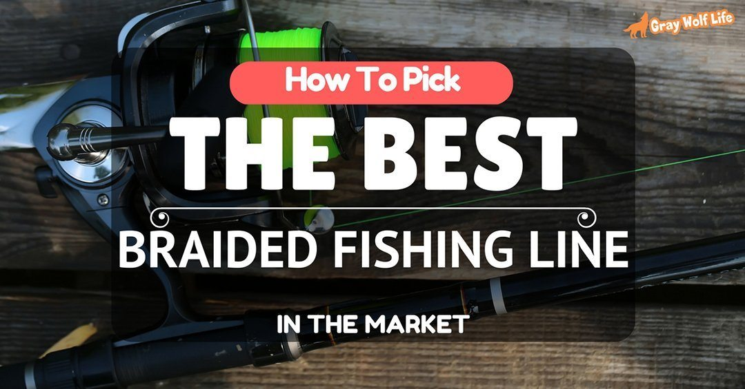 How to pick the best braided fishing line in the market for Good fishing line