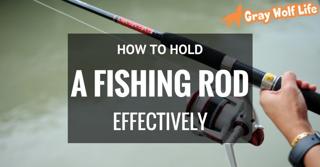 how to hold a fishing rod