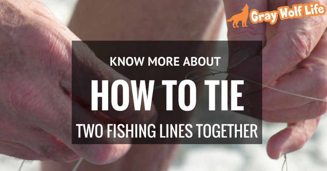 Know more about how to tie two fishing lines together for How to tie fishing line together
