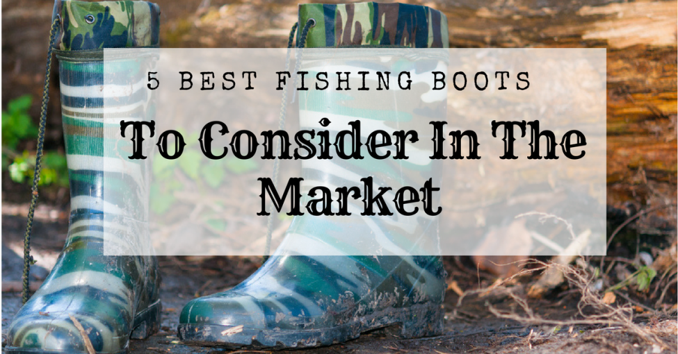 5 best fishing boots to consider in the market 2018 gray wolf